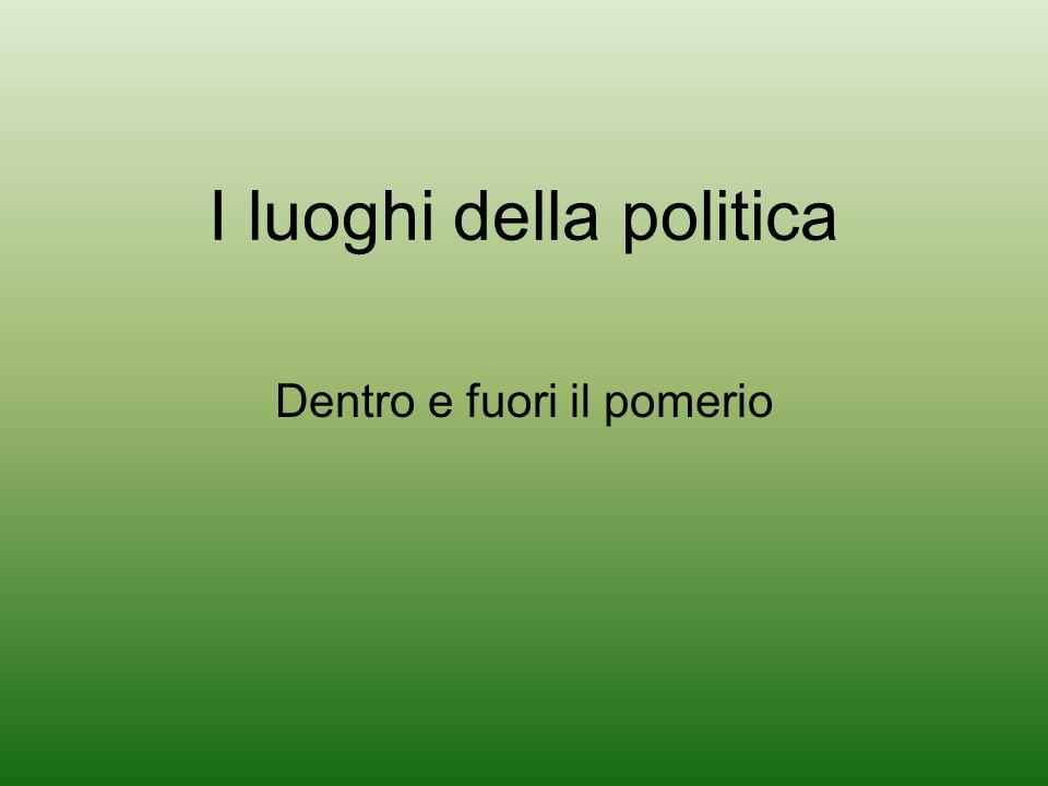 I luoghi della politica Dentro e fuori il pomerio