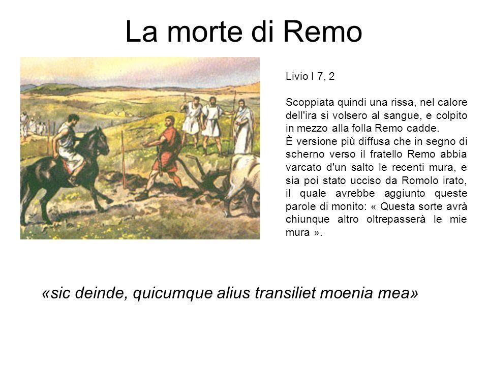 La morte di Remo Livio I 7, 2 Scoppiata quindi una rissa, nel calore dell'ira si volsero al sangue, e colpito in mezzo alla folla Remo cadde. È versio
