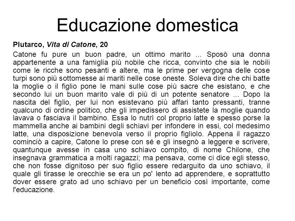 Educazione domestica Plutarco, Vita di Catone, 20 Catone fu pure un buon padre, un ottimo marito... Sposò una donna appartenente a una famiglia più no