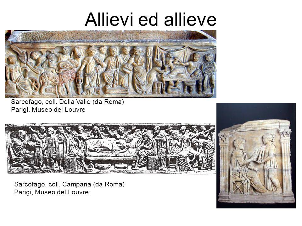 Allievi ed allieve Sarcofago, coll. Della Valle (da Roma) Parigi, Museo del Louvre Sarcofago, coll. Campana (da Roma) Parigi, Museo del Louvre