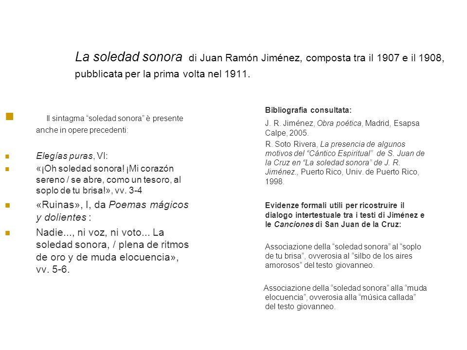 La soledad sonora di Juan Ramón Jiménez, composta tra il 1907 e il 1908, pubblicata per la prima volta nel 1911. Il sintagma soledad sonora è presente
