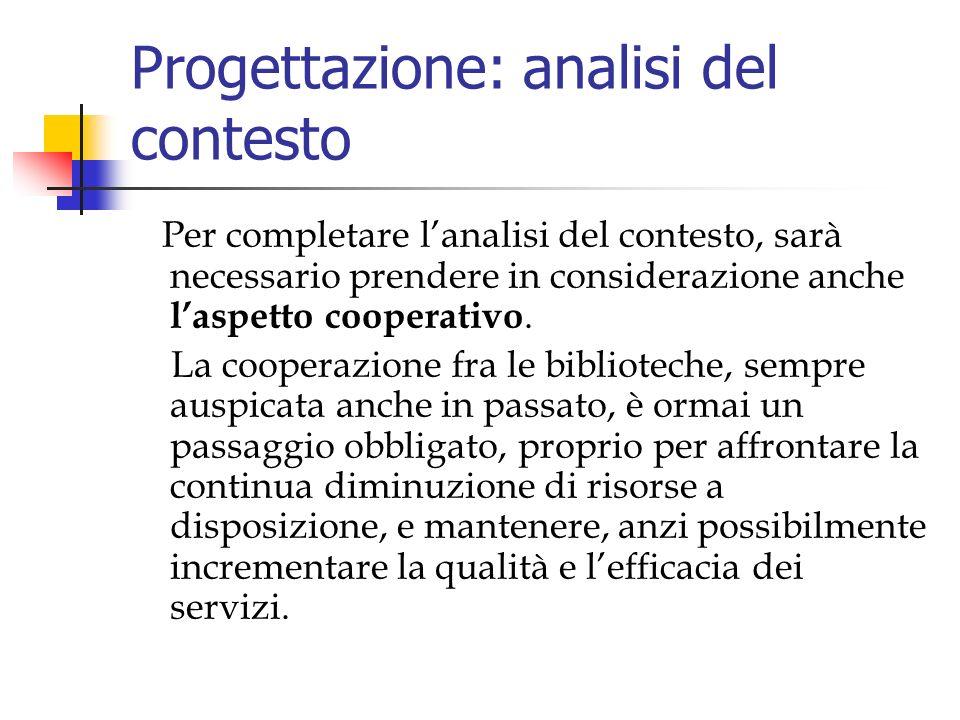 Progettazione: analisi del contesto Per completare lanalisi del contesto, sarà necessario prendere in considerazione anche laspetto cooperativo.