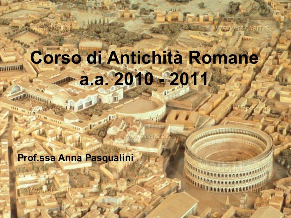 Prof.ssa Anna Pasqualini Corso di Antichità Romane a.a. 2010 - 2011