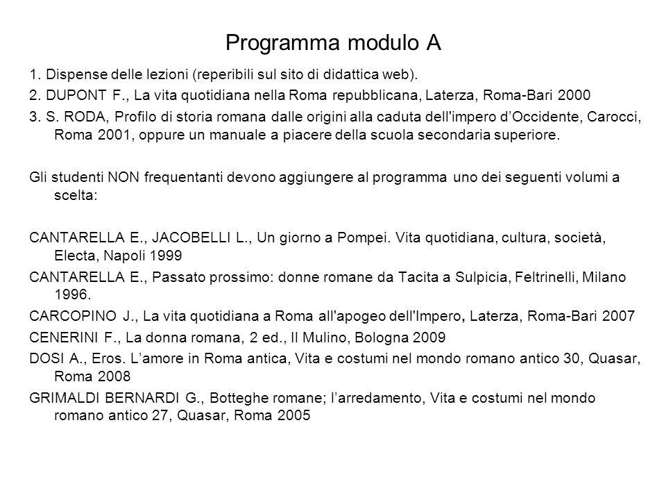 Programma modulo A 1. Dispense delle lezioni (reperibili sul sito di didattica web). 2. DUPONT F., La vita quotidiana nella Roma repubblicana, Laterza