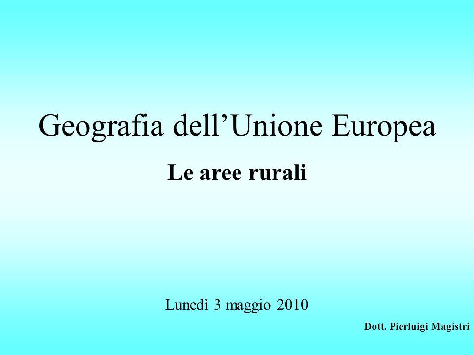 Geografia dellUnione Europea Le aree rurali Lunedì 3 maggio 2010 Dott. Pierluigi Magistri