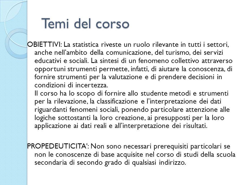 Temi del corso Argomenti del corso: - Alcune definizioni generali: la statistica ed i suoi obiettivi, il collettivo e lunità statistica.