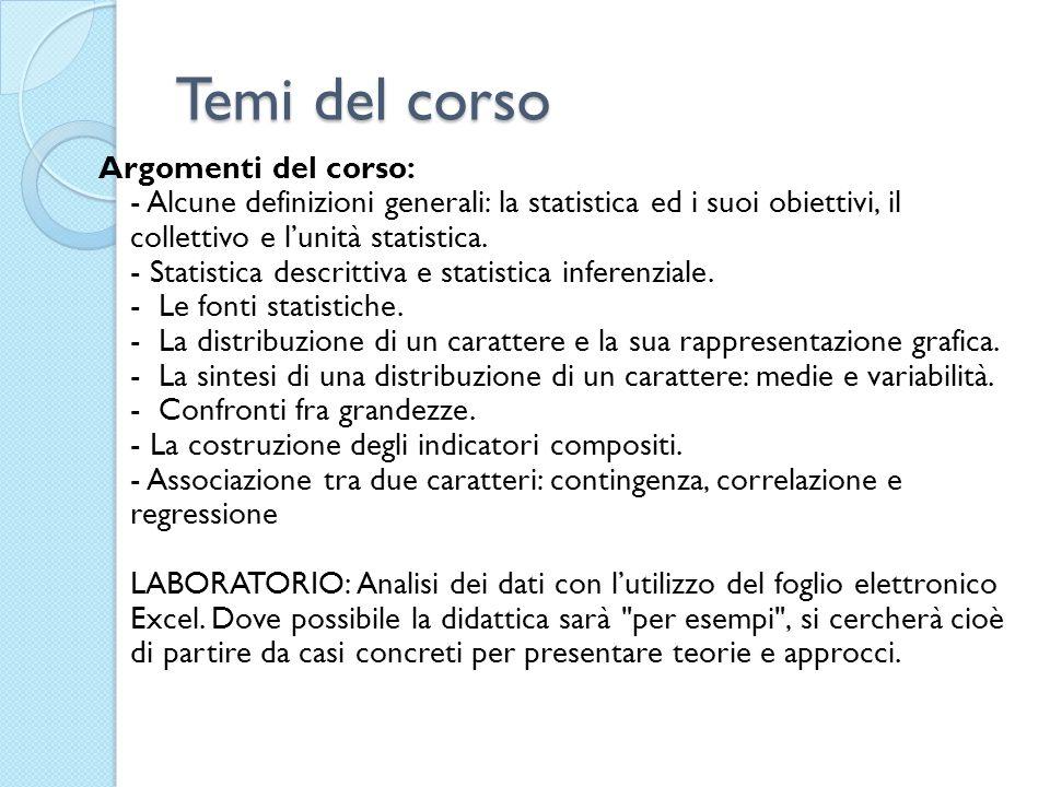 Temi del corso Argomenti del corso: - Alcune definizioni generali: la statistica ed i suoi obiettivi, il collettivo e lunità statistica. - Statistica