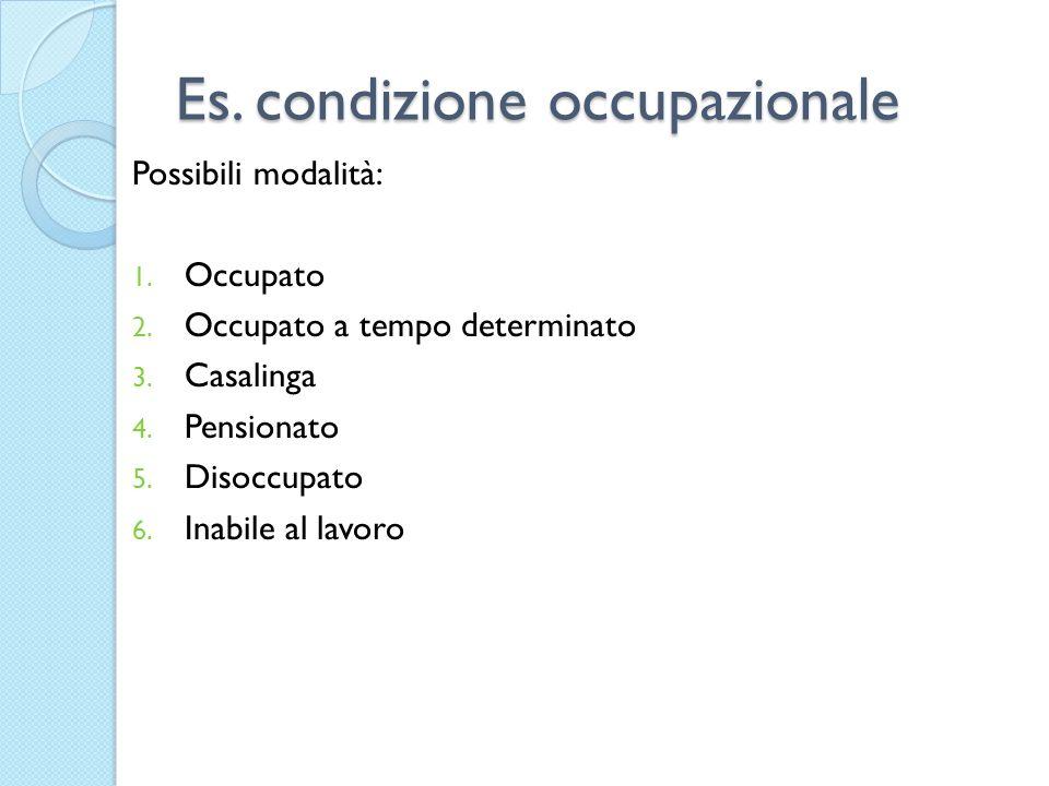 Es.condizione occupazionale Possibili modalità: 1.