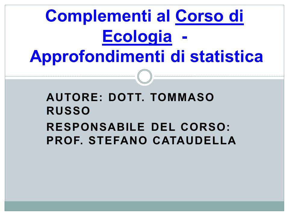 AUTORE: DOTT. TOMMASO RUSSO RESPONSABILE DEL CORSO: PROF. STEFANO CATAUDELLA Complementi al Corso di Ecologia - Approfondimenti di statistica