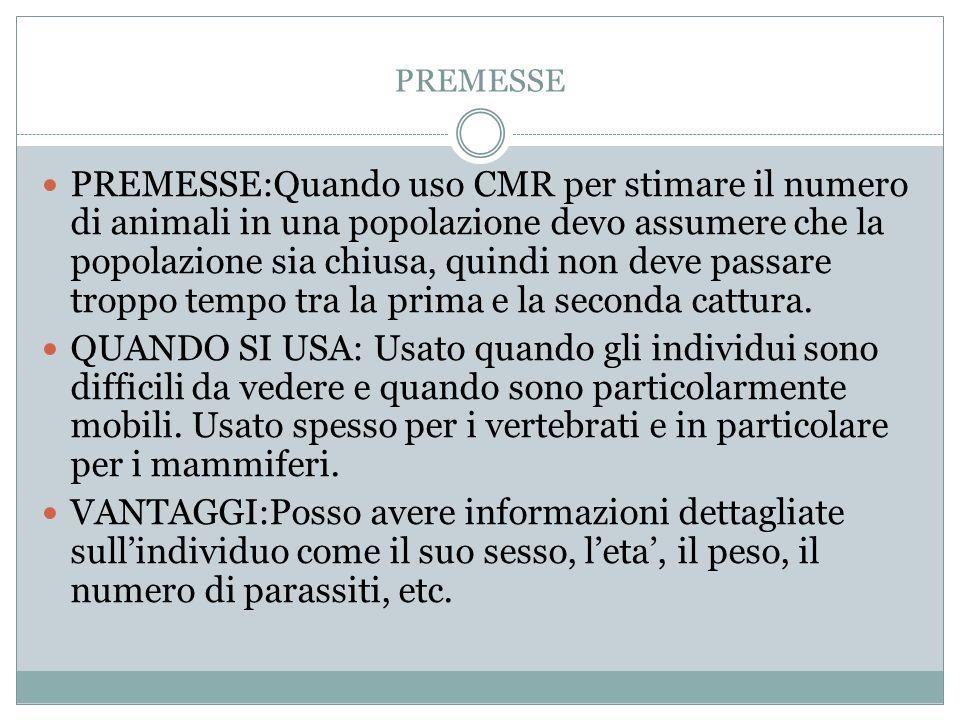 PREMESSE PREMESSE:Quando uso CMR per stimare il numero di animali in una popolazione devo assumere che la popolazione sia chiusa, quindi non deve pass