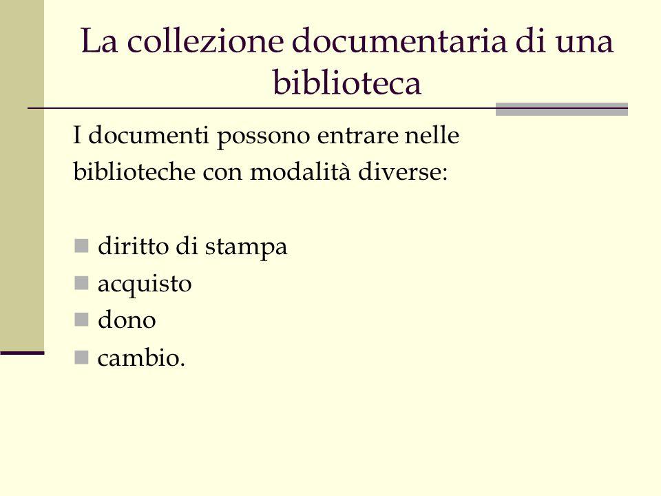 La collezione documentaria di una biblioteca I documenti possono entrare nelle biblioteche con modalità diverse: diritto di stampa acquisto dono cambio.