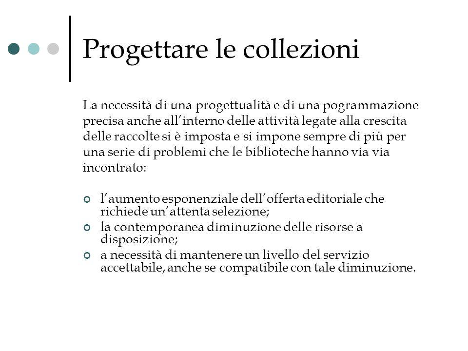 Progettare le collezioni La necessità di una progettualità e di una pogrammazione precisa anche allinterno delle attività legate alla crescita delle r
