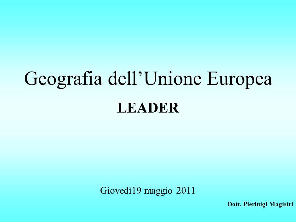 Geografia dellUnione Europea LEADER Giovedì19 maggio 2011 Dott. Pierluigi Magistri
