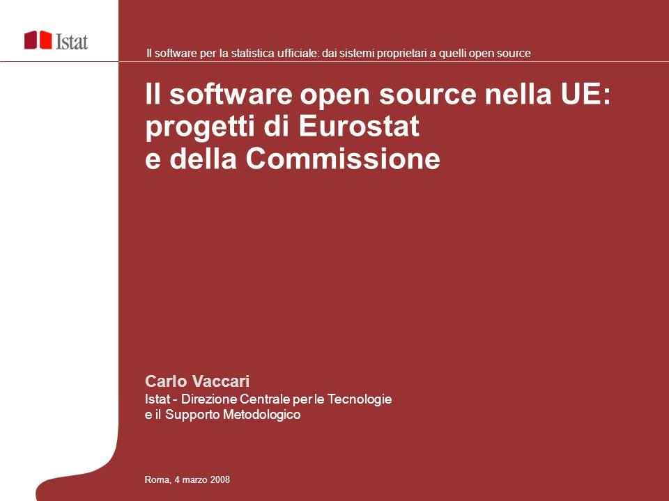 Progetti Europei sull open source Il software open source nella UE: progetti di Eurostat e della Commissione Roma, 4 marzo 2008 Il software open source nella UE
