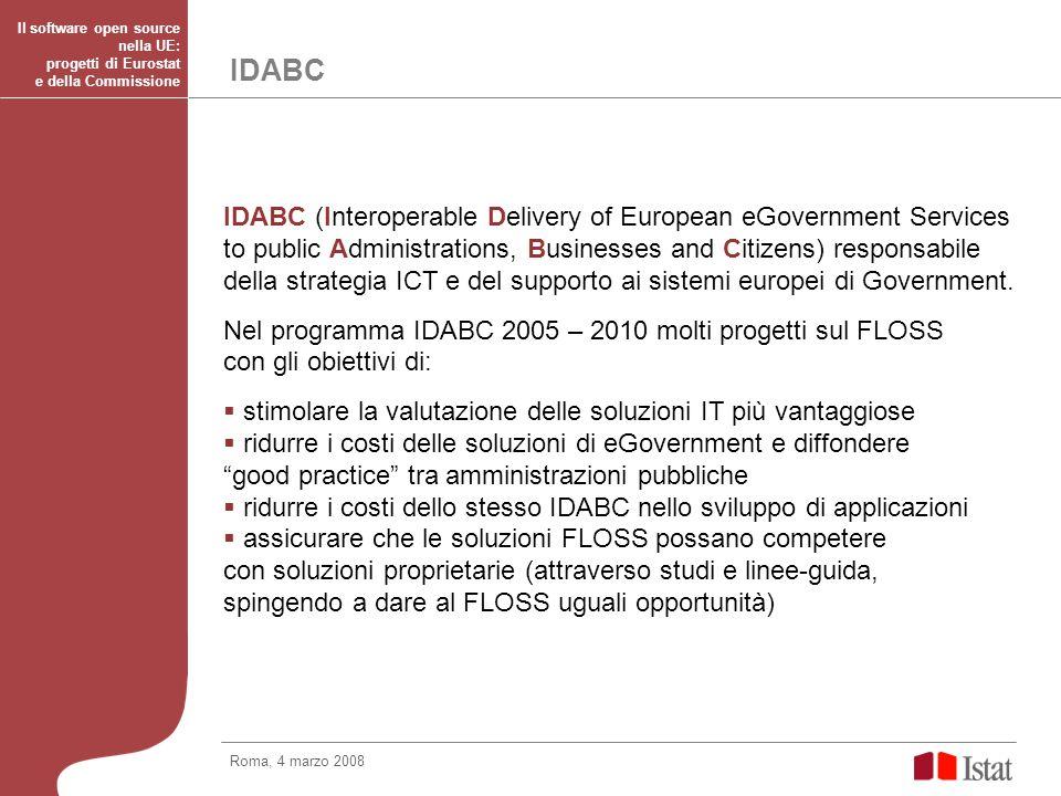 Progetti IDABC sul FLOSS I progetti IDABC sono supervisionati da un Comitato Pan-Europeo per i Servizi di eGovernment (PEGSCO), in cui sono rappresentati tutti gli stati membri Tra le Interoperabiliy measures: Promoting an Open Document Exchange Format promuovere l adozione di formati aperti verificare l interoperabilità tra gli standard proposti (ODF e OOXML) comparazione tecnica tra i formati proposti Roma, 4 marzo 2008 Il software open source nella UE: progetti di Eurostat e della Commissione 1
