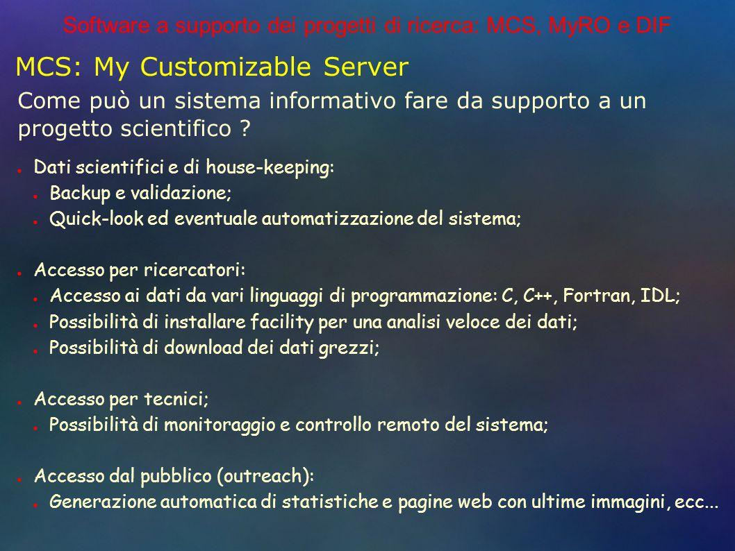 Software a supporto dei progetti di ricerca: MCS, MyRO e DIF MCS: My Customizable Server Come può un sistema informativo fare da supporto a un progetto scientifico .