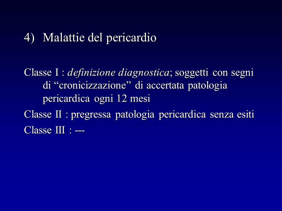 4)Malattie del pericardio Classe I : definizione diagnostica; soggetti con segni di cronicizzazione di accertata patologia pericardica ogni 12 mesi Cl