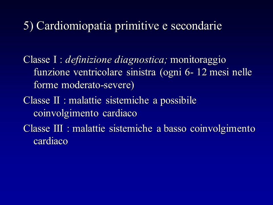 5) Cardiomiopatia primitive e secondarie Classe I : definizione diagnostica; monitoraggio funzione ventricolare sinistra (ogni 6- 12 mesi nelle forme