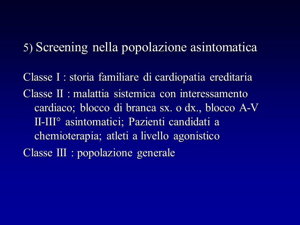 5) Screening nella popolazione asintomatica Classe I : storia familiare di cardiopatia ereditaria Classe II : malattia sistemica con interessamento ca