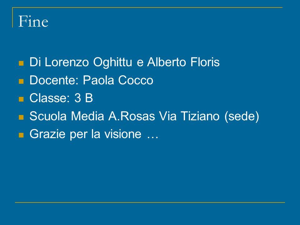 Fine Di Lorenzo Oghittu e Alberto Floris Docente: Paola Cocco Classe: 3 B Scuola Media A.Rosas Via Tiziano (sede) Grazie per la visione …