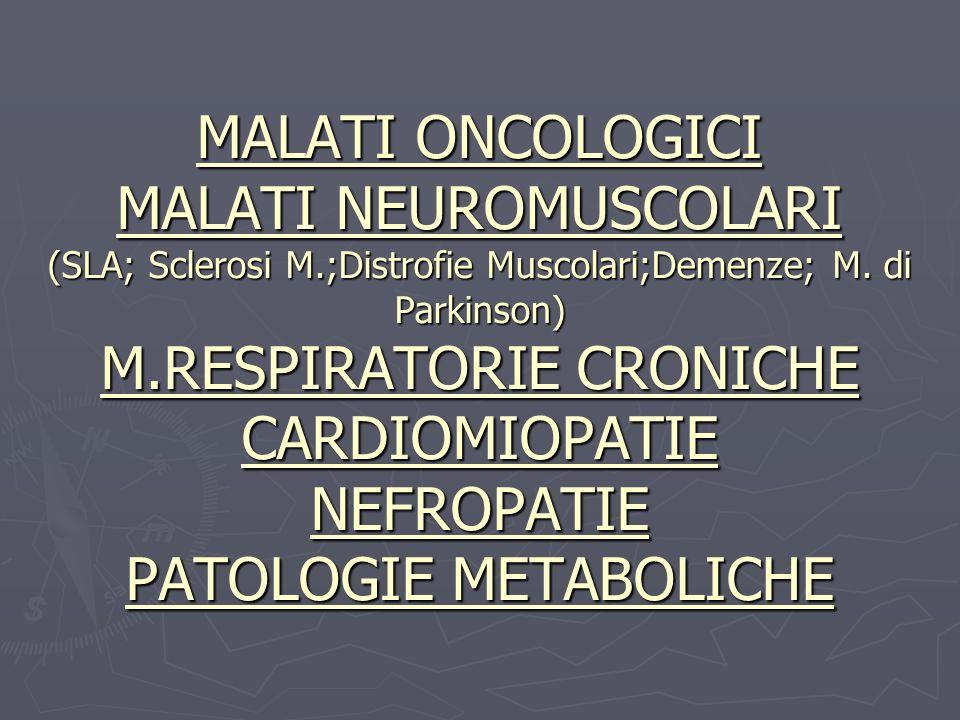 MALATI ONCOLOGICI MALATI NEUROMUSCOLARI (SLA; Sclerosi M.;Distrofie Muscolari;Demenze; M.