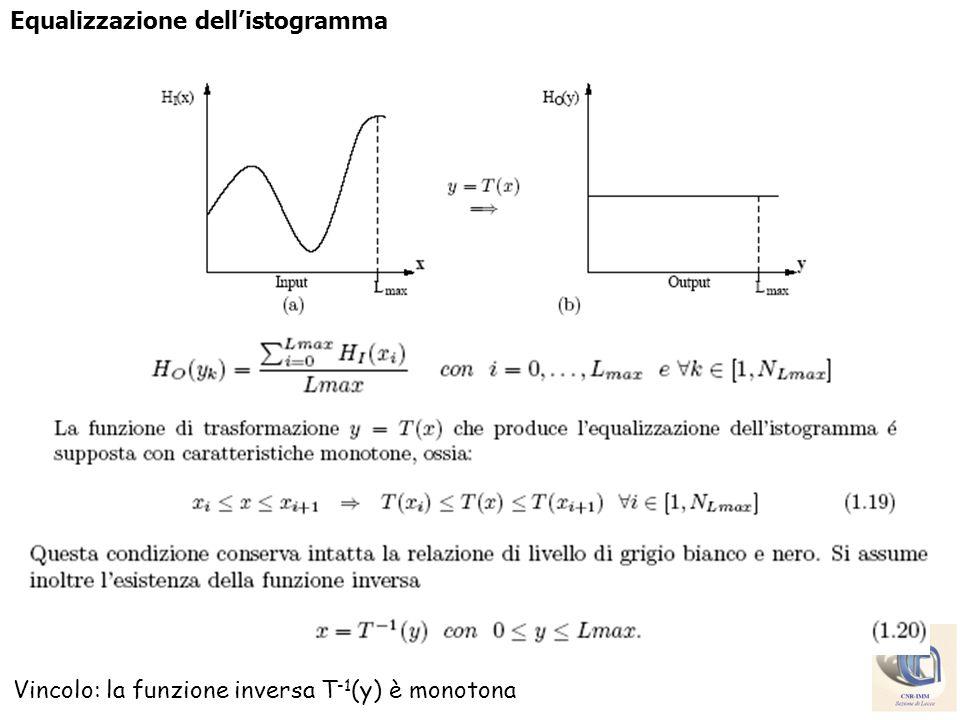 Equalizzazione dellistogramma Vincolo: la funzione inversa T -1 (y) è monotona