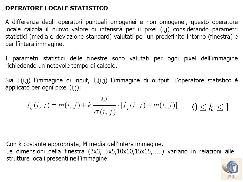 OPERATORE LOCALE STATISTICO A differenza degli operatori puntuali omogenei e non omogenei, questo operatore locale calcola il nuovo valore di intensit
