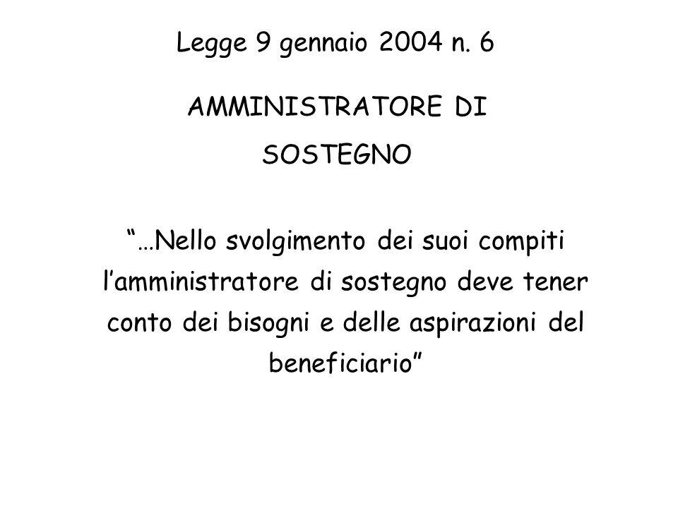 …Nello svolgimento dei suoi compiti lamministratore di sostegno deve tener conto dei bisogni e delle aspirazioni del beneficiario Legge 9 gennaio 2004 n.