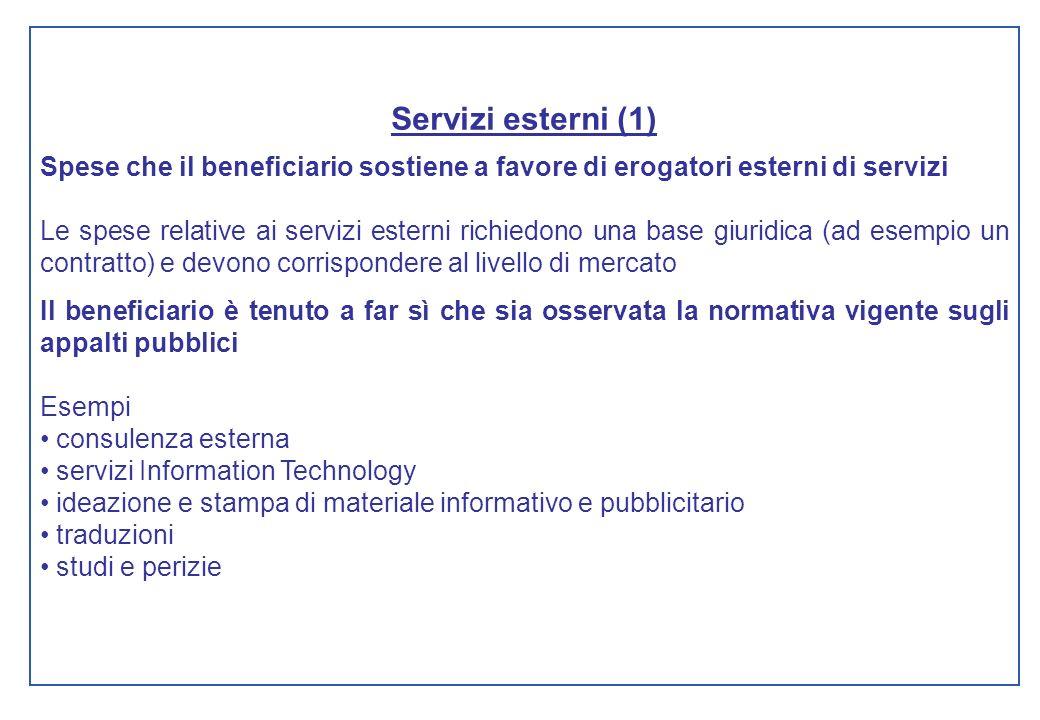 Servizi esterni (1) Spese che il beneficiario sostiene a favore di erogatori esterni di servizi Le spese relative ai servizi esterni richiedono una ba
