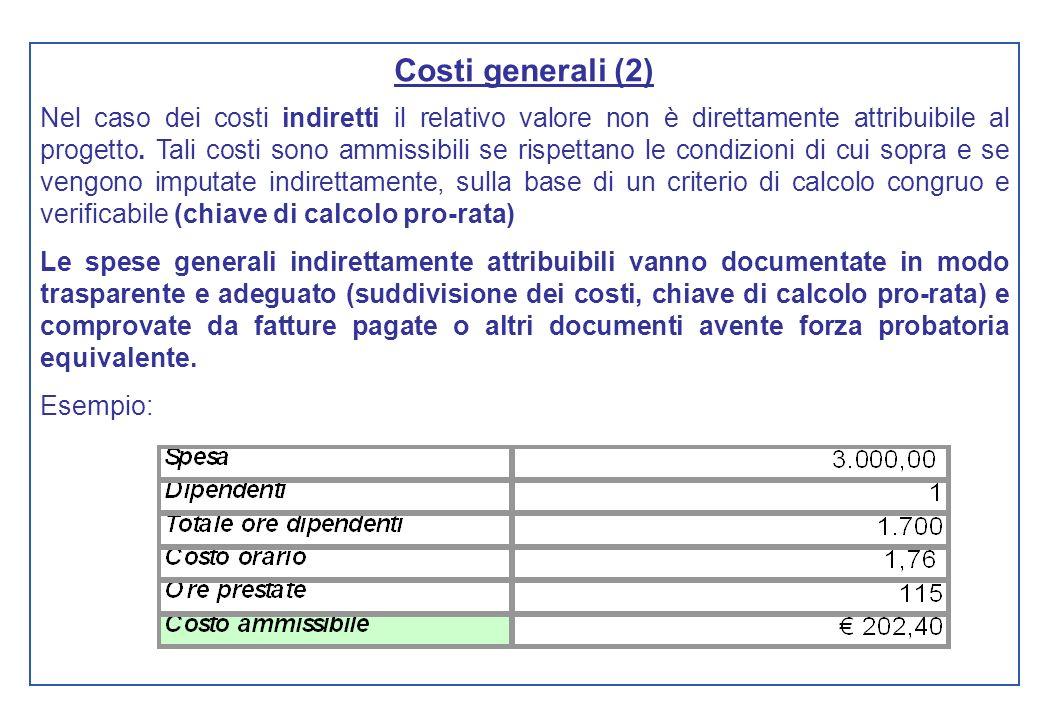Costi generali (2) Nel caso dei costi indiretti il relativo valore non è direttamente attribuibile al progetto. Tali costi sono ammissibili se rispett