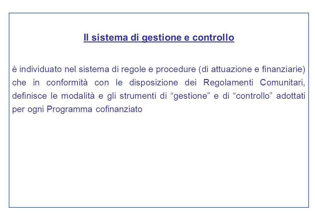 Il sistema di gestione e controllo è individuato nel sistema di regole e procedure (di attuazione e finanziarie) che in conformità con le disposizione