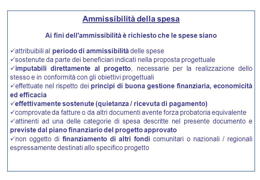 Ammissibilità della spesa Ai fini dell'ammissibilità è richiesto che le spese siano attribuibili al periodo di ammissibilità delle spese sostenute da