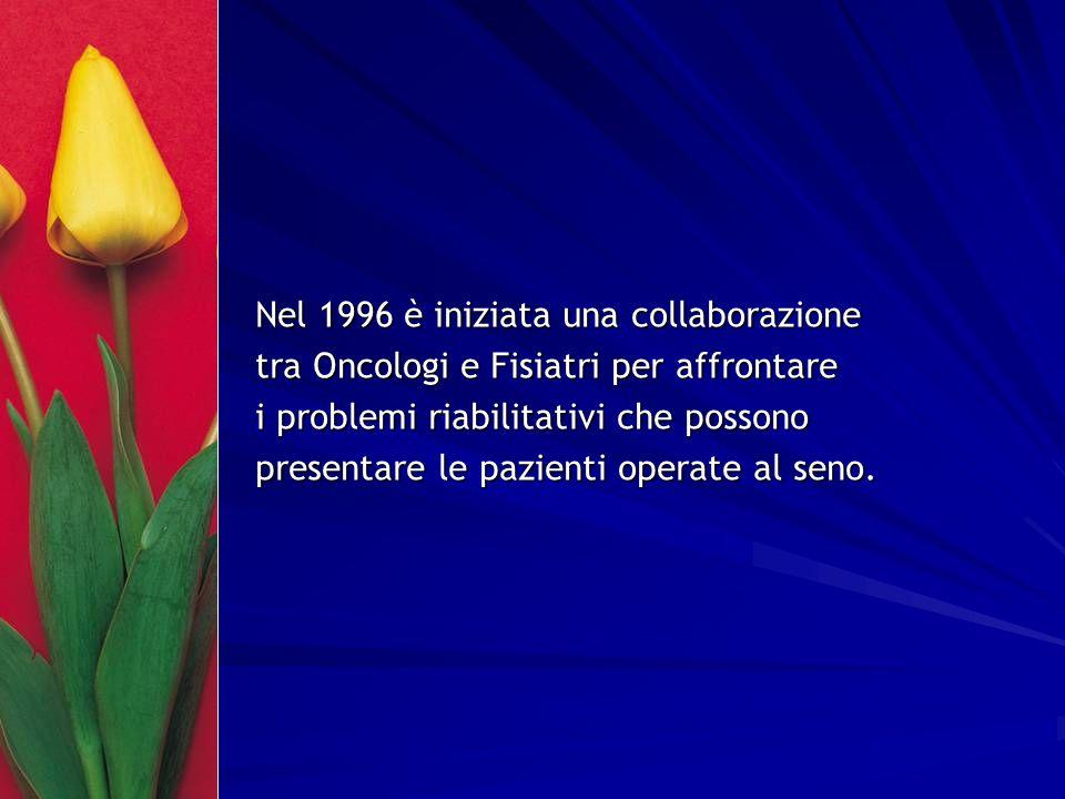 Nel 1996 è iniziata una collaborazione tra Oncologi e Fisiatri per affrontare i problemi riabilitativi che possono presentare le pazienti operate al s