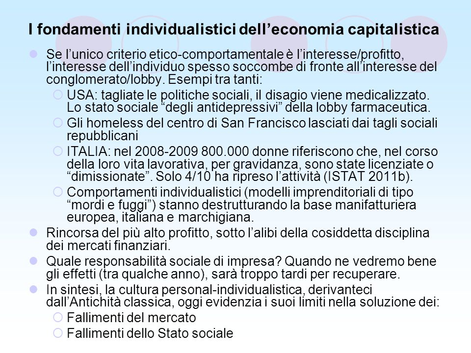 I fondamenti individualistici delleconomia capitalistica Se lunico criterio etico-comportamentale è linteresse/profitto, linteresse dellindividuo spesso soccombe di fronte allinteresse del conglomerato/lobby.