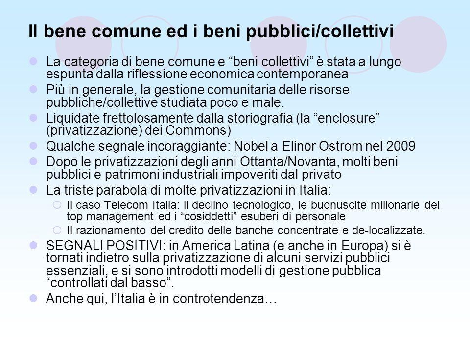 Il bene comune ed i beni pubblici/collettivi La categoria di bene comune e beni collettivi è stata a lungo espunta dalla riflessione economica contemporanea Più in generale, la gestione comunitaria delle risorse pubbliche/collettive studiata poco e male.