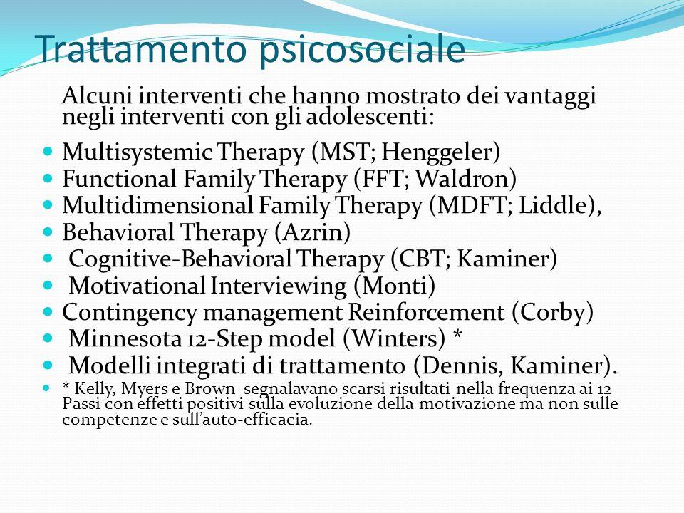 Trattamento psicosociale Alcuni interventi che hanno mostrato dei vantaggi negli interventi con gli adolescenti: Multisystemic Therapy (MST; Henggeler