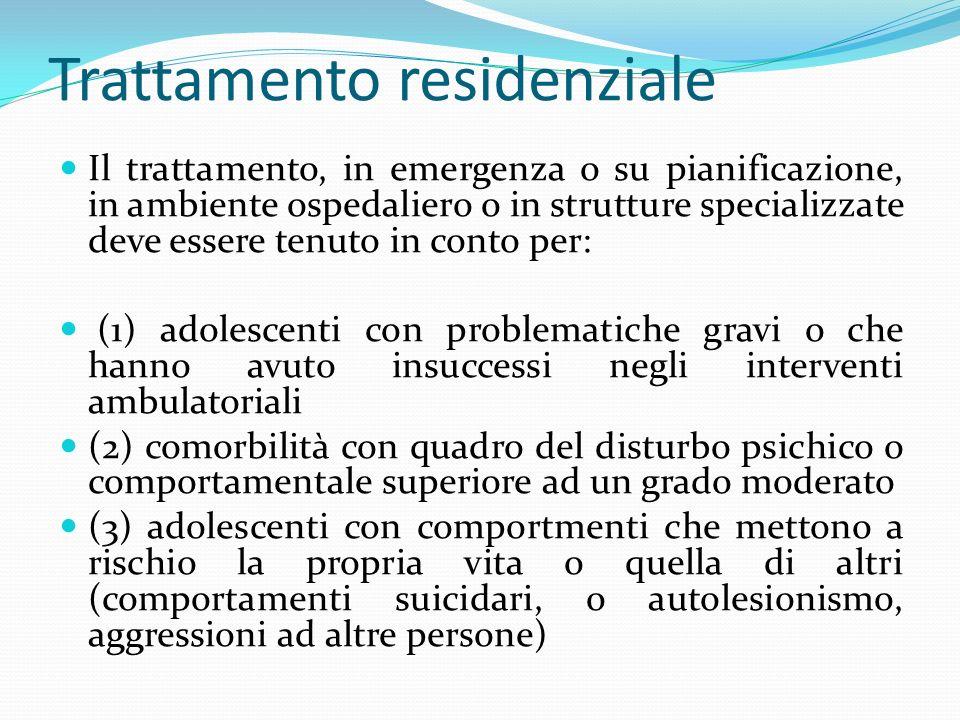 Trattamento residenziale Il trattamento, in emergenza o su pianificazione, in ambiente ospedaliero o in strutture specializzate deve essere tenuto in
