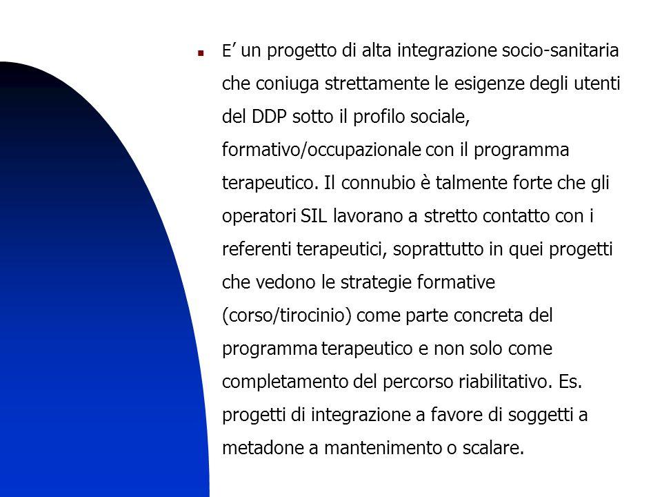 3 E un progetto di alta integrazione socio-sanitaria che coniuga strettamente le esigenze degli utenti del DDP sotto il profilo sociale, formativo/occupazionale con il programma terapeutico.