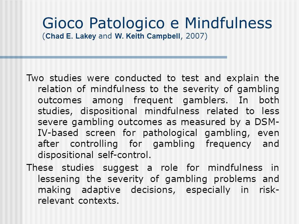 Gioco Patologico e Mindfulness ( Chad E. Lakey and W.