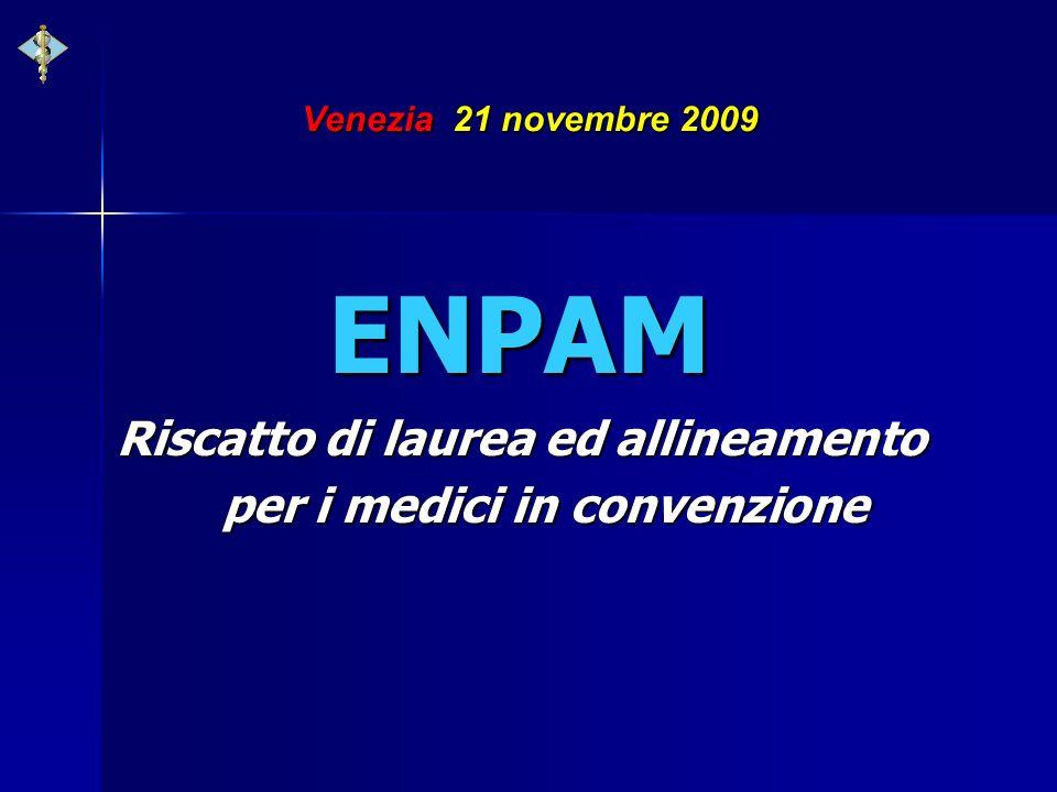 Venezia 21 novembre 2009 ENPAM ENPAM Riscatto di laurea ed allineamento per i medici in convenzione