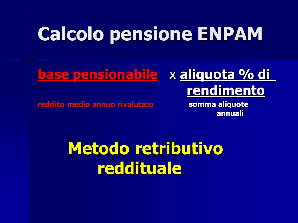 Calcolo pensione ENPAM base pensionabile x aliquota % di rendimento reddito medio annuo rivalutato somma aliquote annuali Metodo retributivo redditual