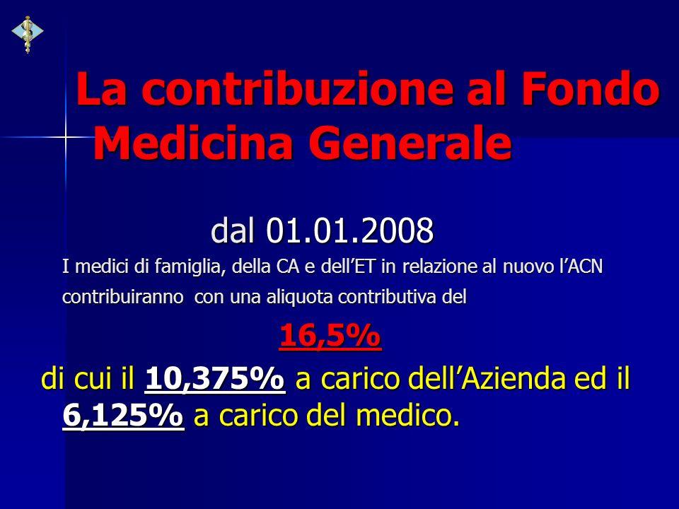 La contribuzione al Fondo Medicina Generale dal 01.01.2008 I medici di famiglia, della CA e dellET in relazione al nuovo lACN contribuiranno con una a