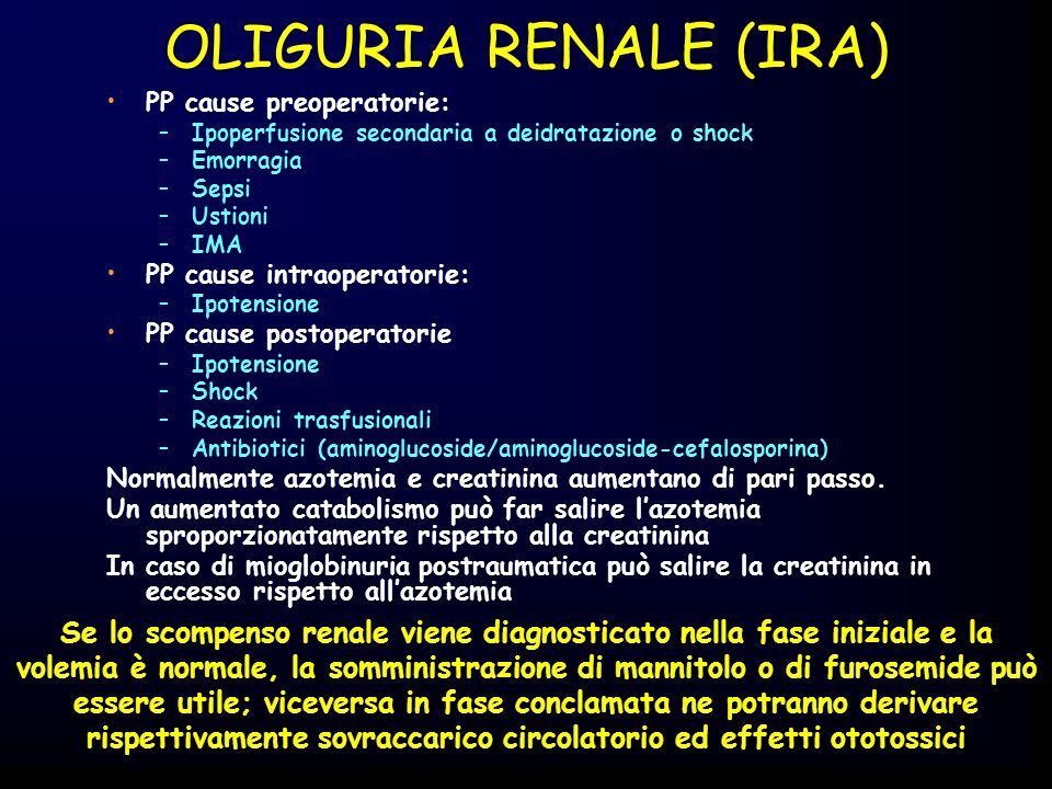 OLIGURIA RENALE (IRA) PP cause preoperatorie: –Ipoperfusione secondaria a deidratazione o shock –Emorragia –Sepsi –Ustioni –IMA PP cause intraoperator