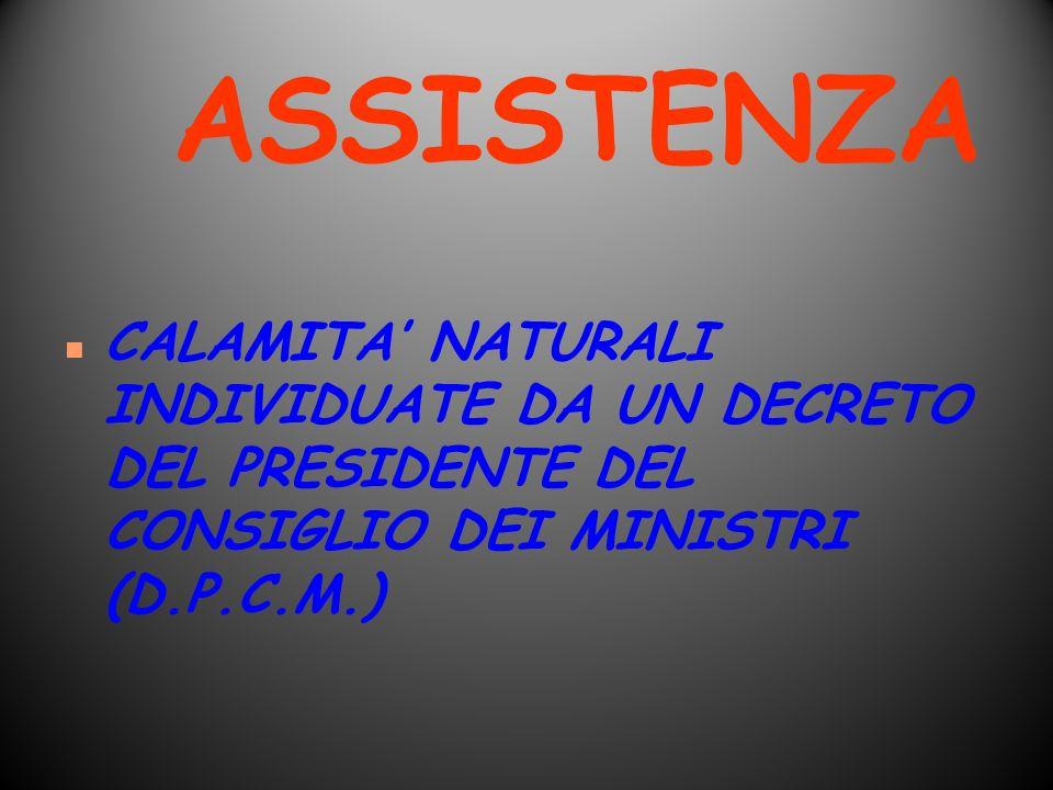 ASSISTENZA n CALAMITA NATURALI INDIVIDUATE DA UN DECRETO DEL PRESIDENTE DEL CONSIGLIO DEI MINISTRI (D.P.C.M.)