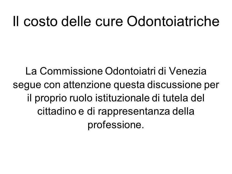 Il costo delle cure Odontoiatriche La Commissione Odontoiatri di Venezia segue con attenzione questa discussione per il proprio ruolo istituzionale di