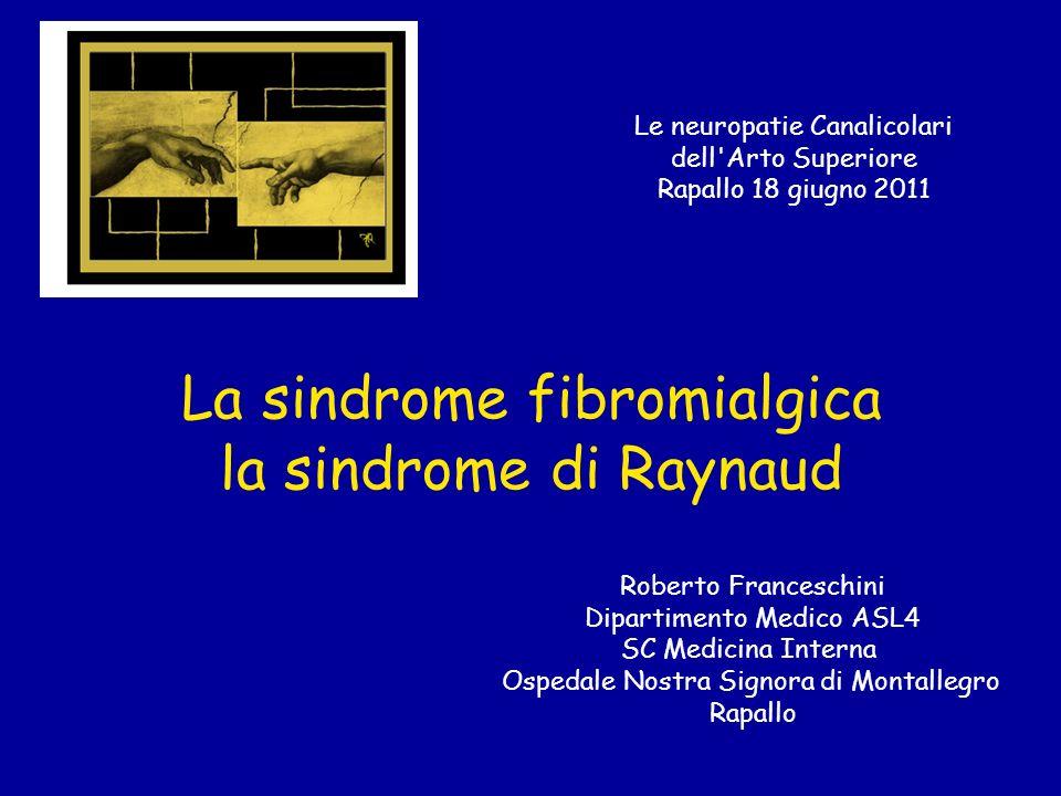 La sindrome fibromialgica la sindrome di Raynaud Le neuropatie Canalicolari dell'Arto Superiore Rapallo 18 giugno 2011 Roberto Franceschini Dipartimen