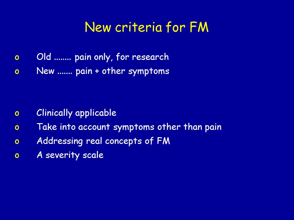 New criteria for FM oOld........pain only, for research oNew.......