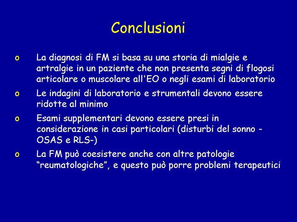 Conclusioni oLa diagnosi di FM si basa su una storia di mialgie e artralgie in un paziente che non presenta segni di flogosi articolare o muscolare al