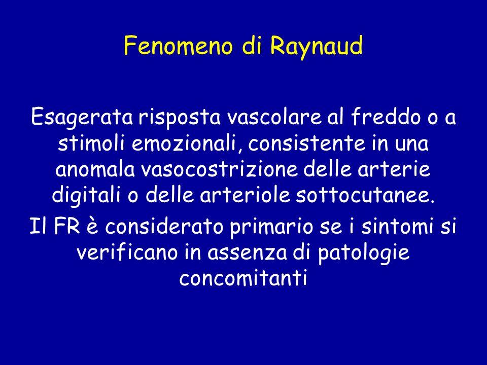 Fenomeno di Raynaud Esagerata risposta vascolare al freddo o a stimoli emozionali, consistente in una anomala vasocostrizione delle arterie digitali o