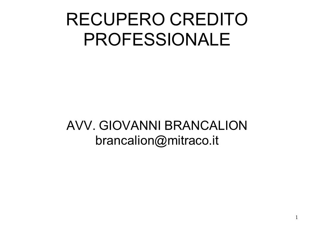 1 RECUPERO CREDITO PROFESSIONALE AVV. GIOVANNI BRANCALION brancalion@mitraco.it